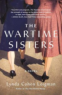 Fiction Book Review: The Wartime Sisters by Lynda Cohen Loigman. St. Martin's, $27.99 (304p) ISBN 978-1-250-14070-8