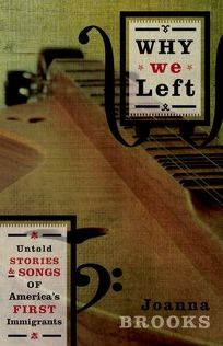 Why We Left: Untold Stories & Songs of Americas First Immigrants