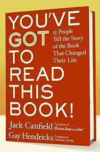 Youve Got to Read This Book: 55 People Tell the Story of the Book That Changed Their Life