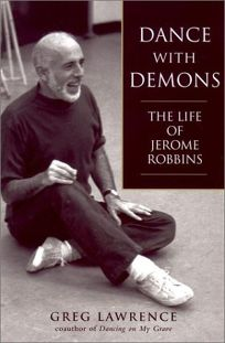 DANCE WITH DEMONS: The Life of Jerome Robbins