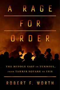 A Rage for Order: The Middle East in Turmoil