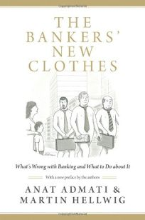 The Bankers New Clothes: Whats Wrong with Banking and What to Do about It