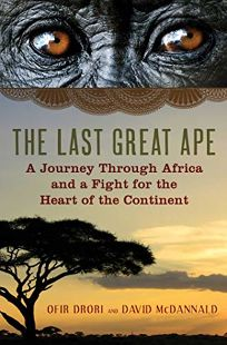 The Last Great Ape: A Journey Through Africa and a Battle for the Heart of a Continent