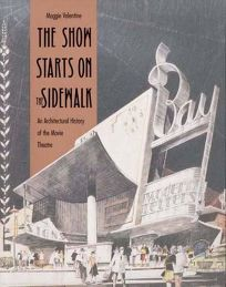 The Show Starts on the Sidewalk: An Architectural History of the Movie Theatre