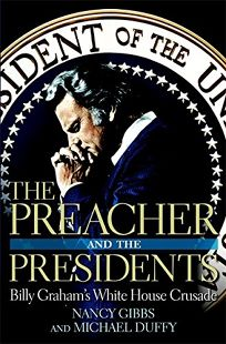 The Preacher and the Presidents: Billy Grahams White House Crusade