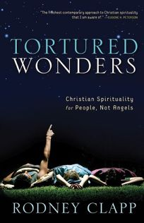 Tortured Wonders: Christian Spirituality for People