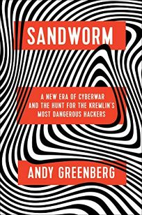 Sandworm: A New Era of Cyberwar and the Hunt for the Kremlin's Most Dangerous Hacker