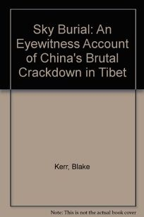 Sky Burial: An Eyewitness Account of Chinas Brutal Crackdown in Tibet