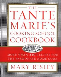 THE TANTE MARIES COOKING SCHOOL COOKBOOK: More than 250 Recipes for the Passionate Home Cook