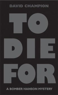 To Die For: A Bomber Hanson Mystery