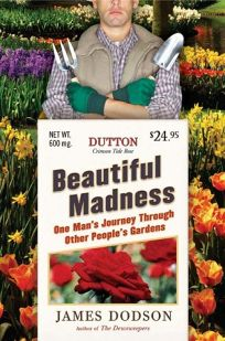 Beautiful Madness: One Mans Journey Through Other Peoples Gardens