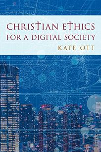 Christian Ethics for a Digital Society