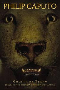 GHOSTS OF TSAVO: Stalking the Mystery Lions of East Africa