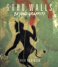 Soho Walls: Beyond Graffiti