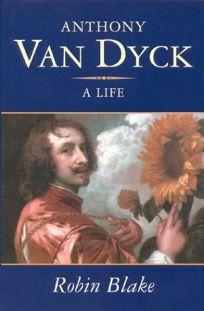 Anthony Van Dyck: A Life