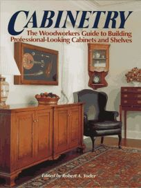 Cabinetry: The Woodworkers Guide to Building Professional-Looking Cabinets and Shelves