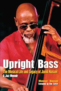 Upright Bass: The Musical Life and Legacy of Jamil Nasser