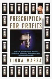 Prescription for Profits: How the Pharmaceutical Industry Bankrolled the Unholy Marriage Between Science and Business