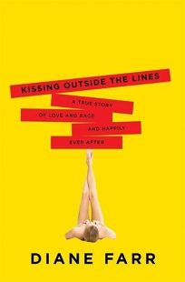 Kissing Outside the Lines: A True Story of Love and Race and Happily Ever After