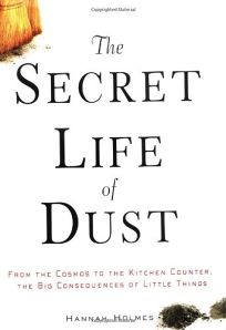 THE SECRET LIFE OF DUST: From the Cosmos to the Kitchen Counter—the Big Consequences of Little Things