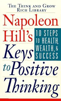 Napoleon Hills Keys to Positive Thinking: 10 Steps to Health
