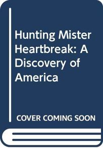 Hunting Mister Heartbreak: A Discovery of America