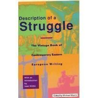Description of a Struggle: The Vintage Book of Contemporary Eastern European Writing
