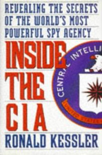 Inside the CIA: Revealing the Secrets of the Worlds Most Powerful Spy Agency