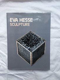 Eva Hesse: Sculpture: Catalogue Raisonne