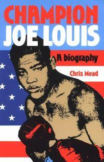 Champion Joe Louis: A Biography