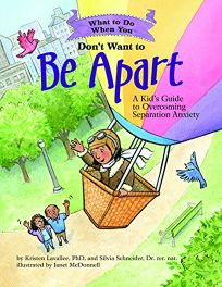 What to Do When You Dont Want to Be Apart: A Kids Guide to Overcoming Separation Anxiety