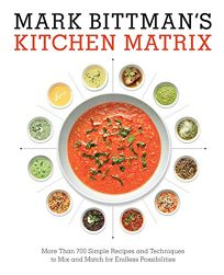 Mark Bittman's Kitchen Matrix: Visual Recipes to Make Cooking Easier than Ever