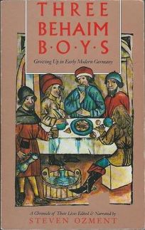 Three Behaim Boys: Growing Up in Early Modern Germany