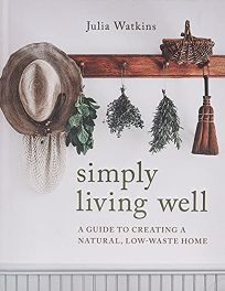 Simply Living Well: A Guide to Creating a Natural