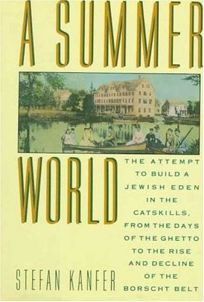 A Summer World: The Attempt to Build a Jewish Eden in the Catskills