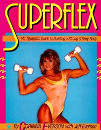 Superflex: Ms. Olympias Guide to Building a Strong and Sexy Body