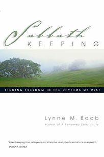 SABBATH KEEPING: Finding Freedom in the Rhythms of Rest