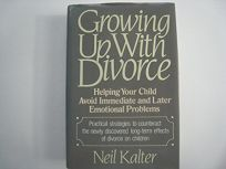 Growing Up with Divorce: Helping Your Child Avoid Immediate and Later Emotional Problems