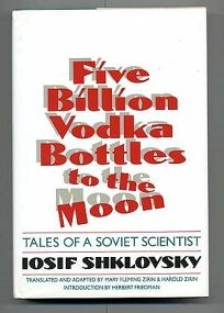 Five Billion Vodka Bottles to the Moon: Tales of a Soviet Scientist