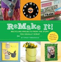 ReMake It! Recycling Projects from the Stuff You Usually Scrap