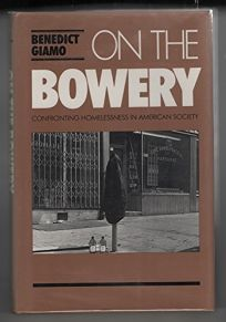 On the Bowery: Confronting Homelessness in American Society