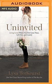 Uninvited: Living Loved When You Feel Less Than