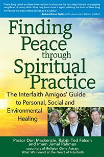 Finding Peace Through Spiritual Practice: The Interfaith Amigos' Guide to Personal