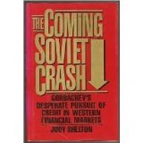 The Coming Soviet Crash: Gorbachevs Desperate Pursuit of Credit in Western Financial Markets
