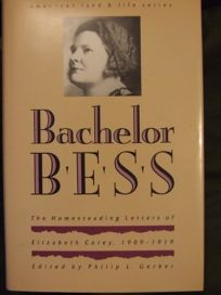 Bachelor Bess: The Homesteading Letters of Elizabeth Corey