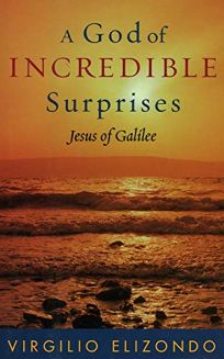 A GOD OF INCREDIBLE SURPRISES: Jesus of Galilee