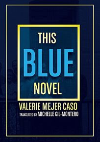 Fiction Book Review: This Blue Novel by Valerie Mejer Caso, trans