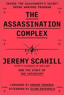 The Assassination Complex: Inside the Governments Secret Drone Warfare Program