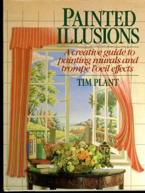 Painted Illusions: A Creative Guide to Painting Murals & Trompe LOeil Effects