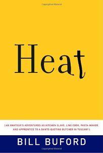 Heat: An Amateur's Adventures as Kitchen Slave